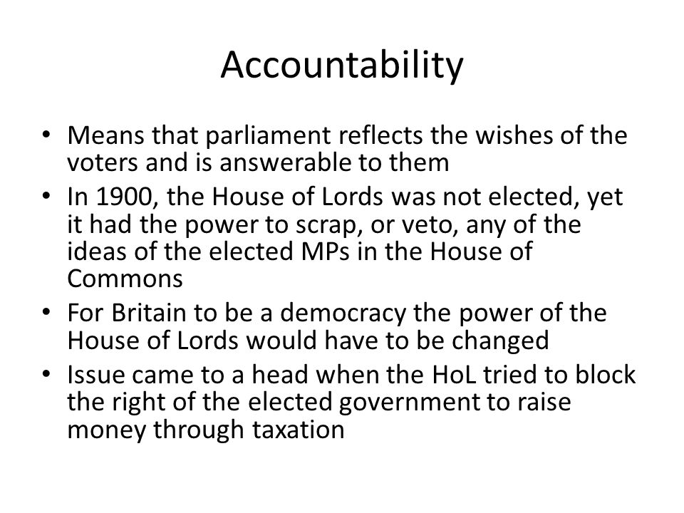 Accountability Means that parliament reflects the wishes of the voters and is answerable to them.