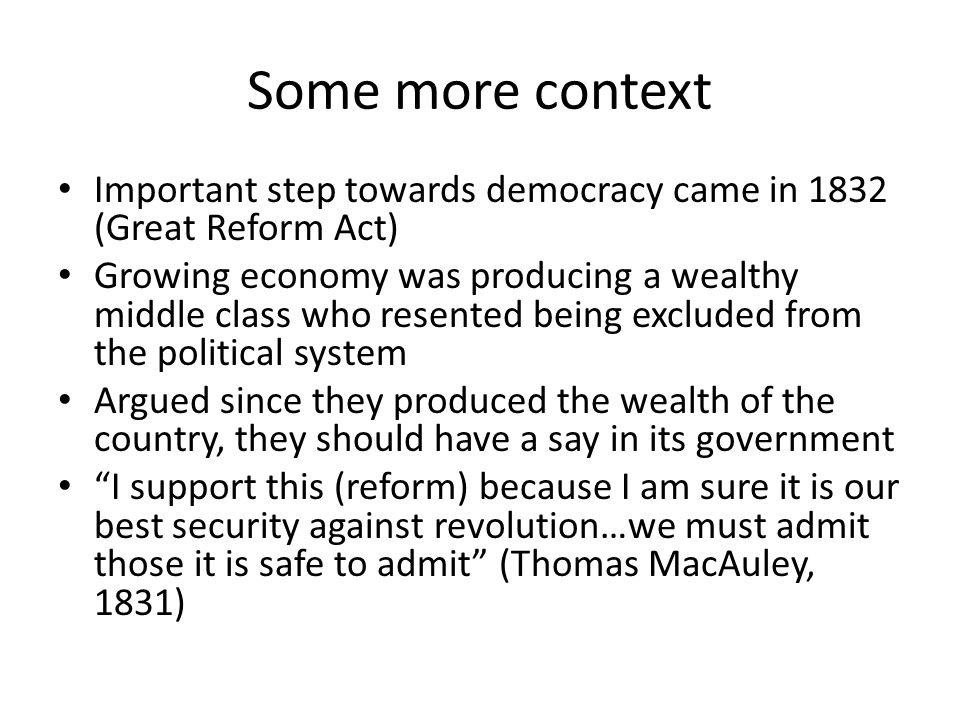 Some more context Important step towards democracy came in 1832 (Great Reform Act)