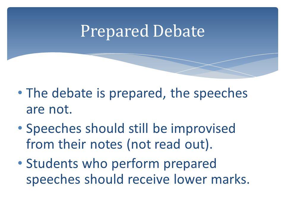 Prepared Debate The debate is prepared, the speeches are not.