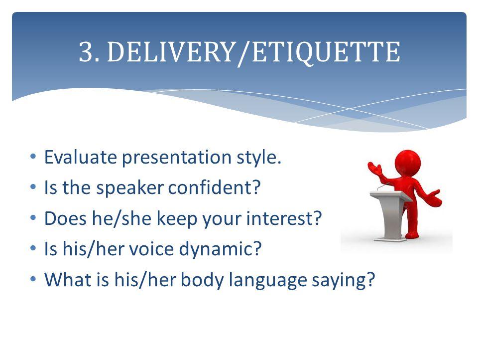 3. DELIVERY/ETIQUETTE Evaluate presentation style.
