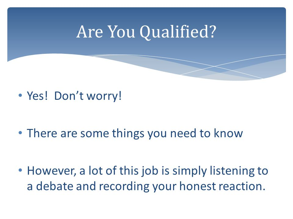 Are You Qualified Yes! Don't worry!