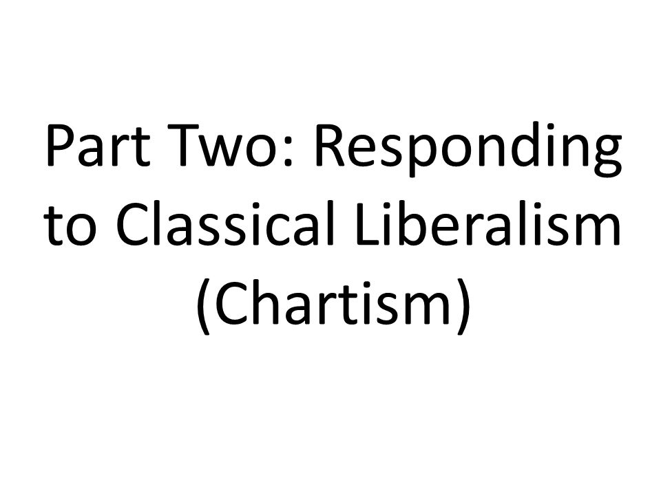 Part Two: Responding to Classical Liberalism (Chartism)