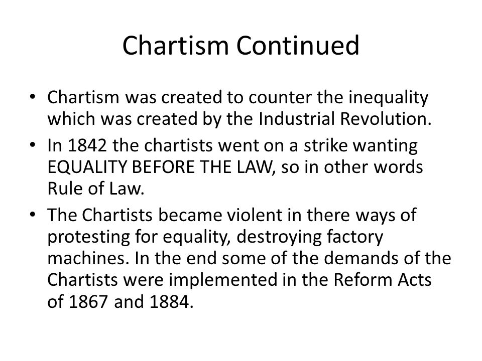 Chartism Continued Chartism was created to counter the inequality which was created by the Industrial Revolution.