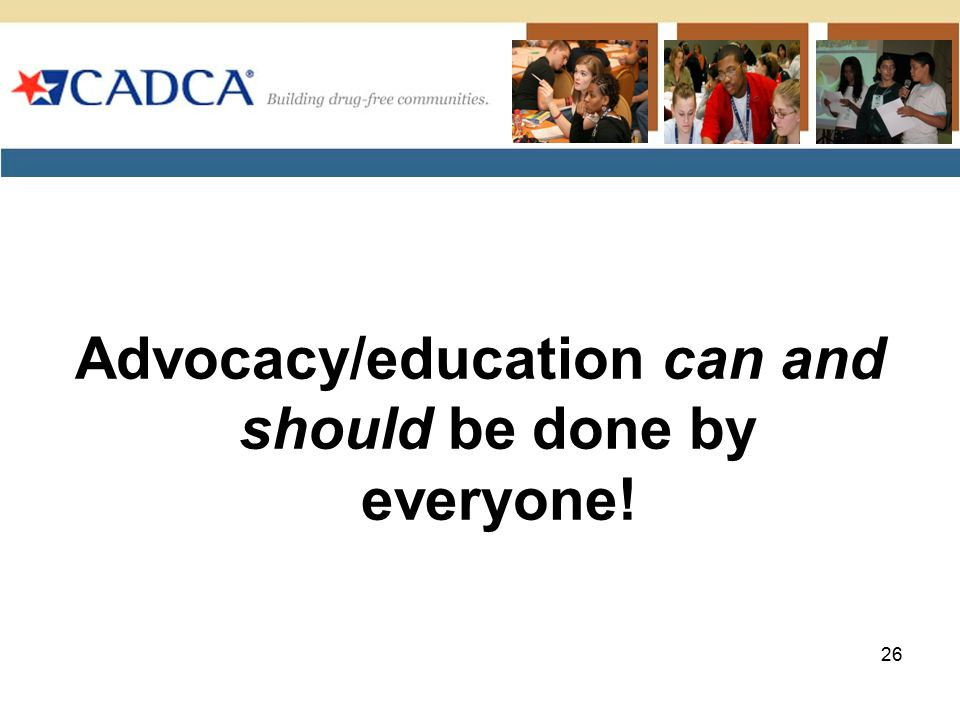 Advocacy/education can and should be done by everyone!