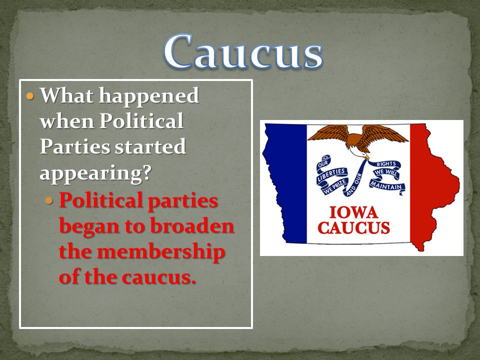 Caucus What happened when Political Parties started appearing