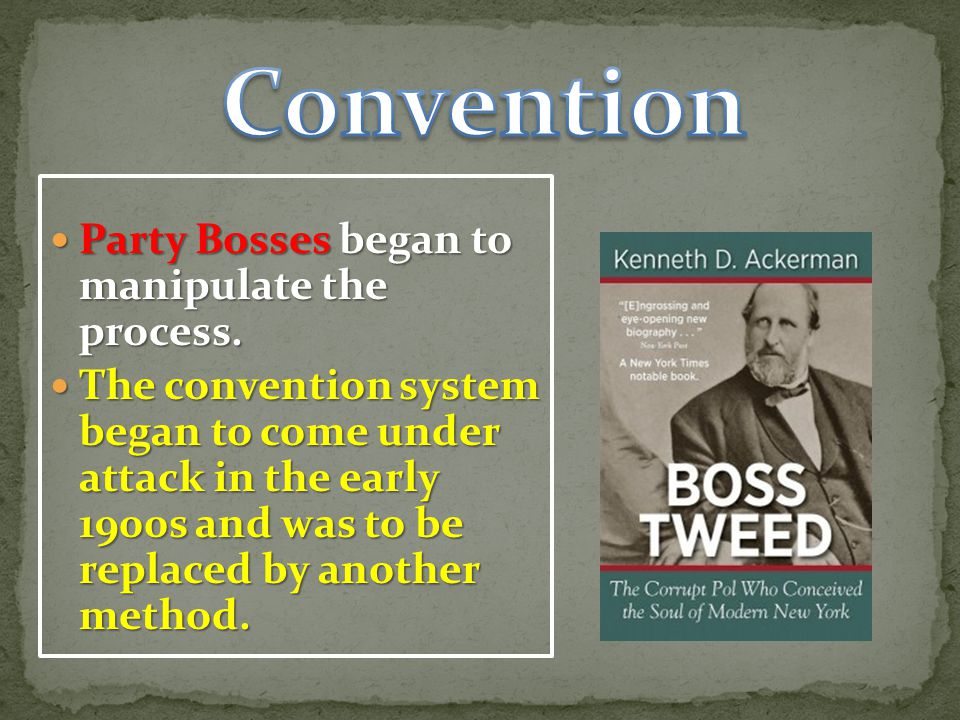 Convention Party Bosses began to manipulate the process.