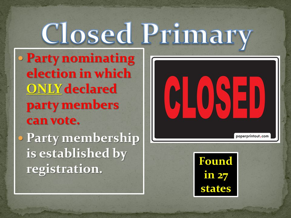 Closed Primary Party nominating election in which ONLY declared party members can vote. Party membership is established by registration.