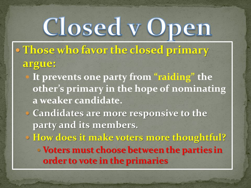Closed v Open Those who favor the closed primary argue: