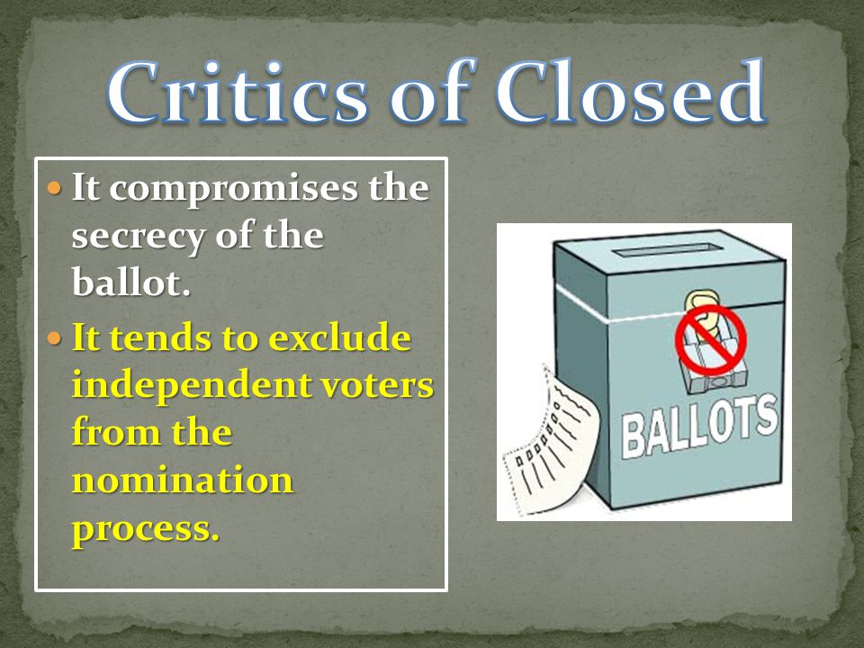 Critics of Closed It compromises the secrecy of the ballot.