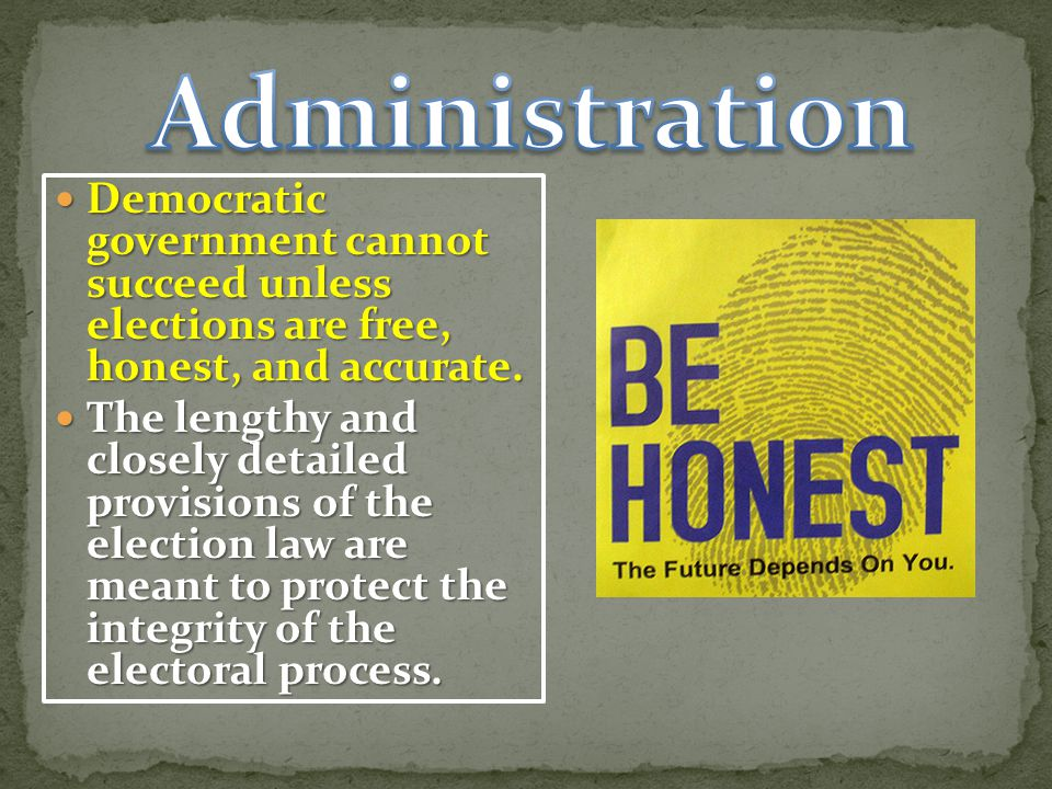 Administration Democratic government cannot succeed unless elections are free, honest, and accurate.