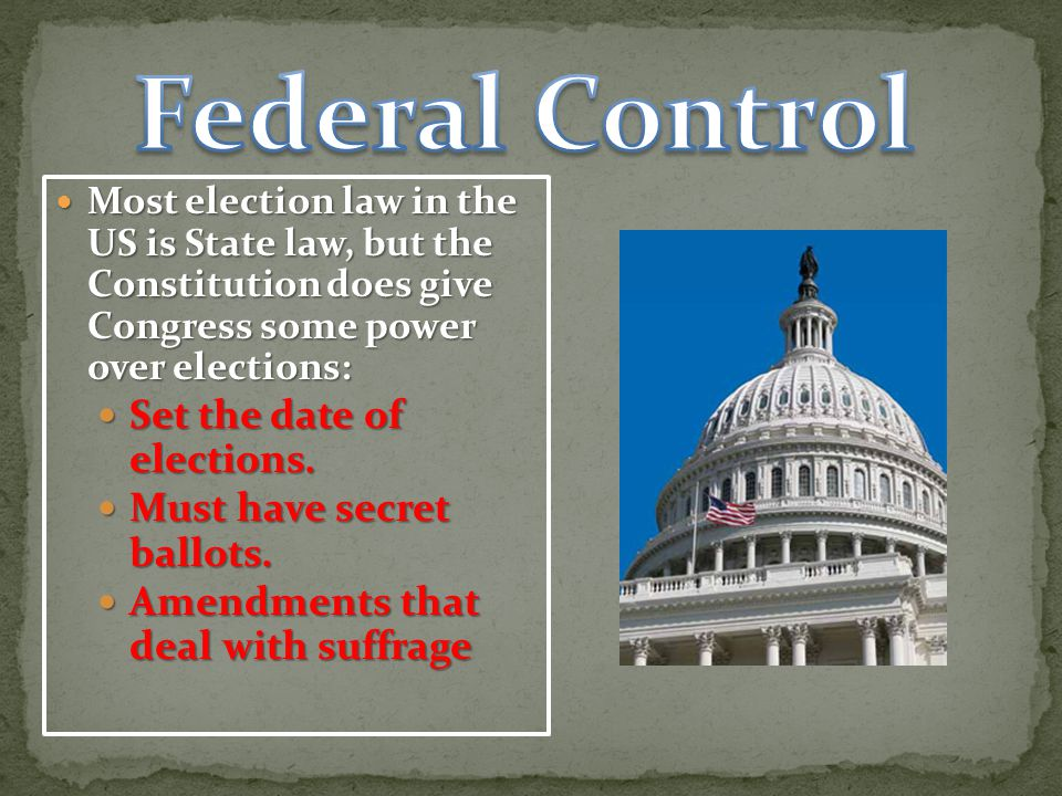 Federal Control Set the date of elections. Must have secret ballots.
