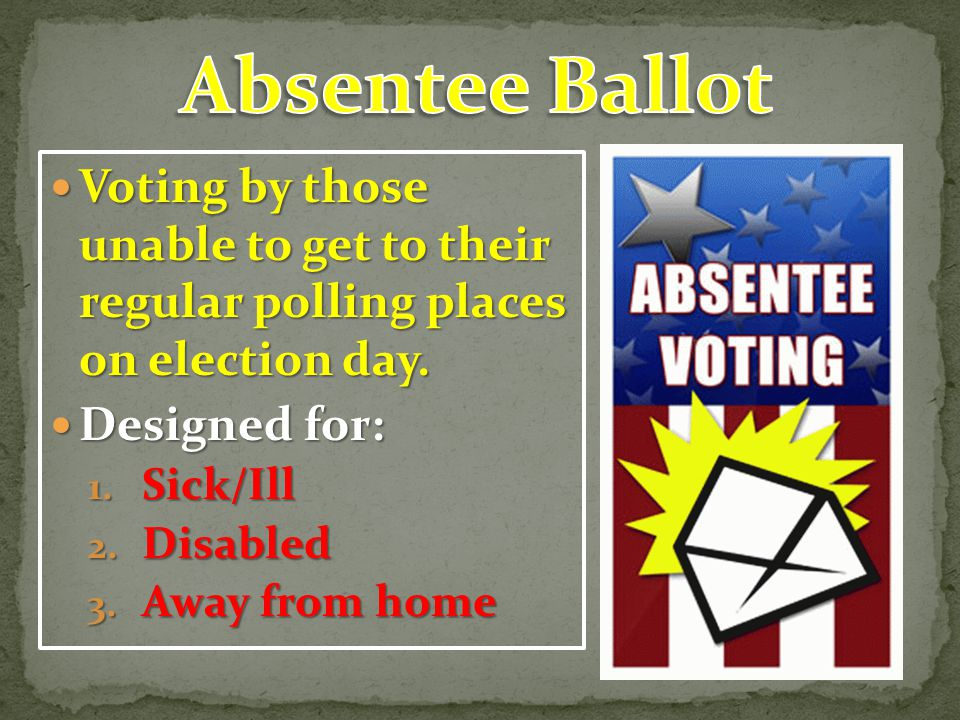 Absentee Ballot Voting by those unable to get to their regular polling places on election day. Designed for: