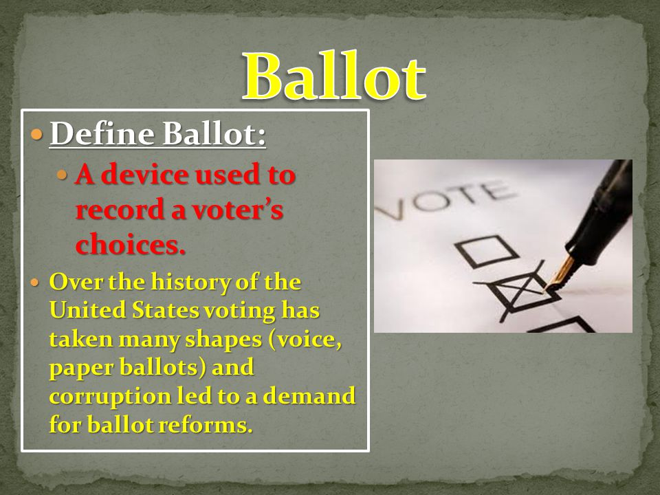 Ballot Define Ballot: A device used to record a voter's choices.