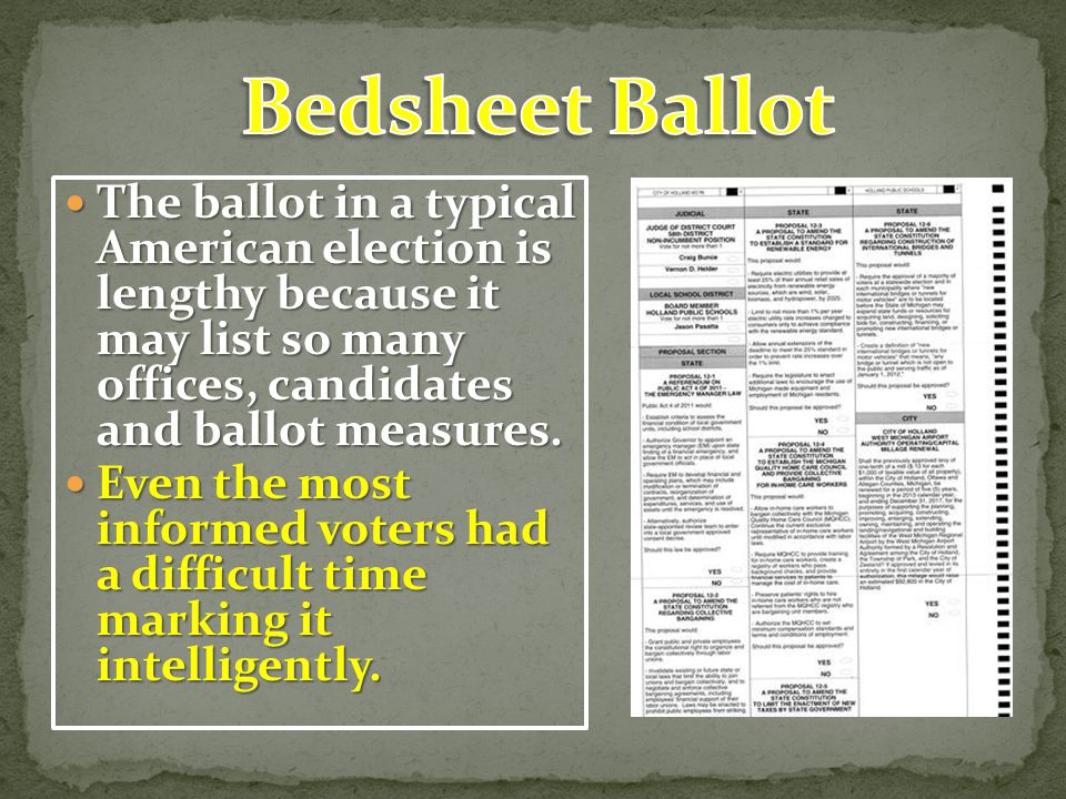 Bedsheet Ballot The ballot in a typical American election is lengthy because it may list so many offices, candidates and ballot measures.