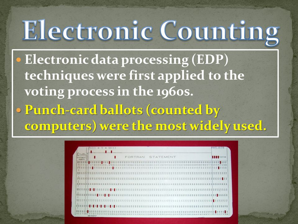 Electronic Counting Electronic data processing (EDP) techniques were first applied to the voting process in the 1960s.