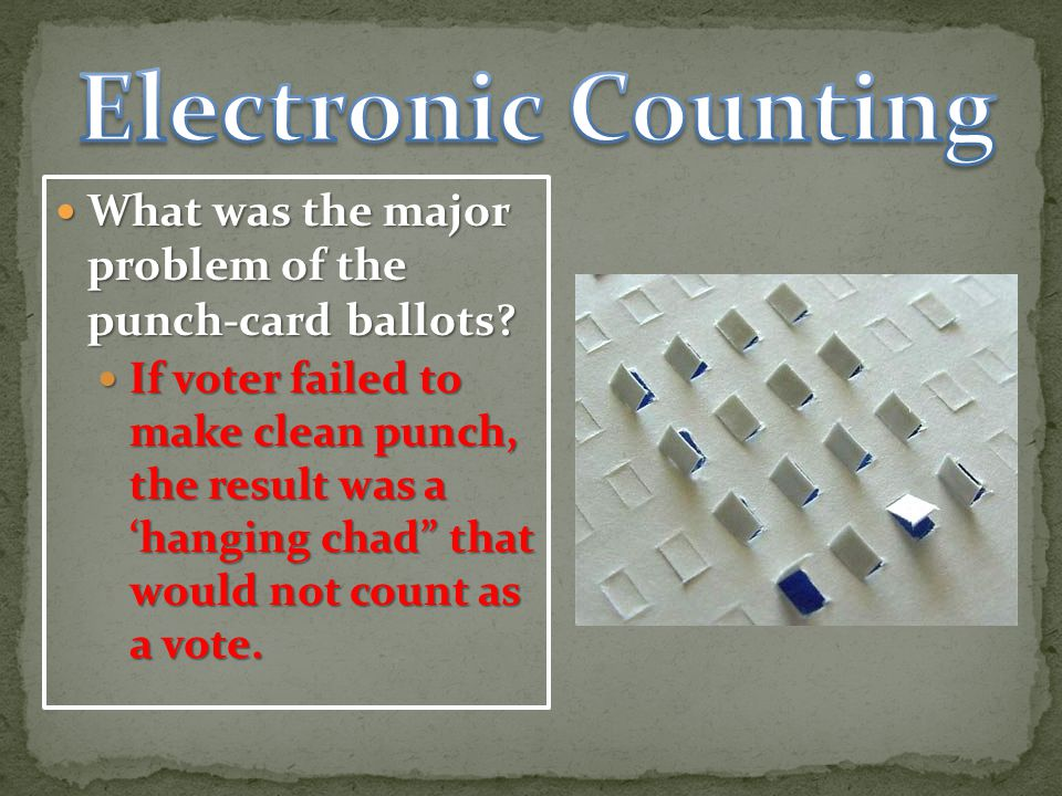Electronic Counting What was the major problem of the punch-card ballots
