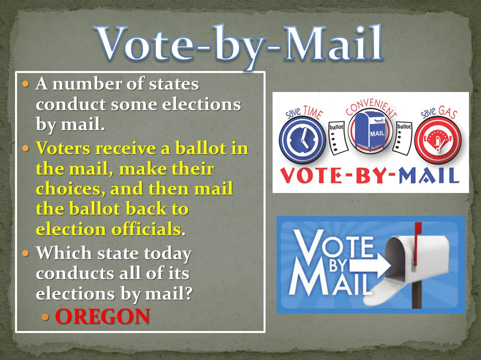 Vote-by-Mail OREGON A number of states conduct some elections by mail.