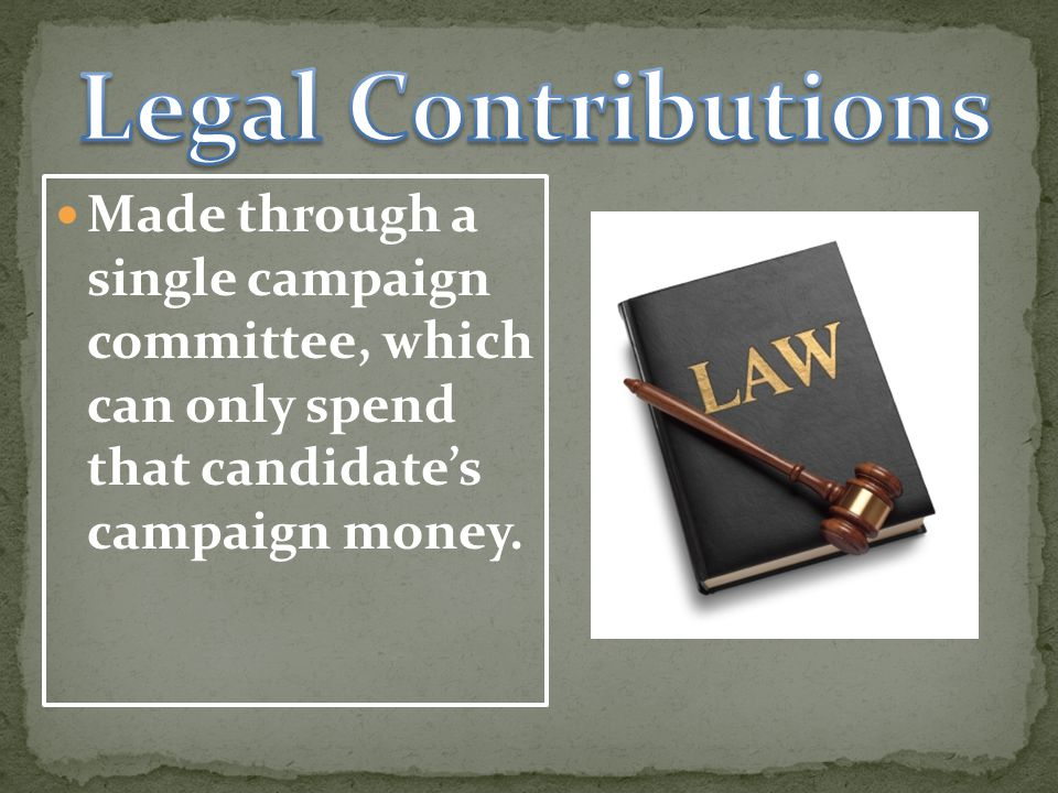 Legal C0ntributions Made through a single campaign committee, which can only spend that candidate's campaign money.