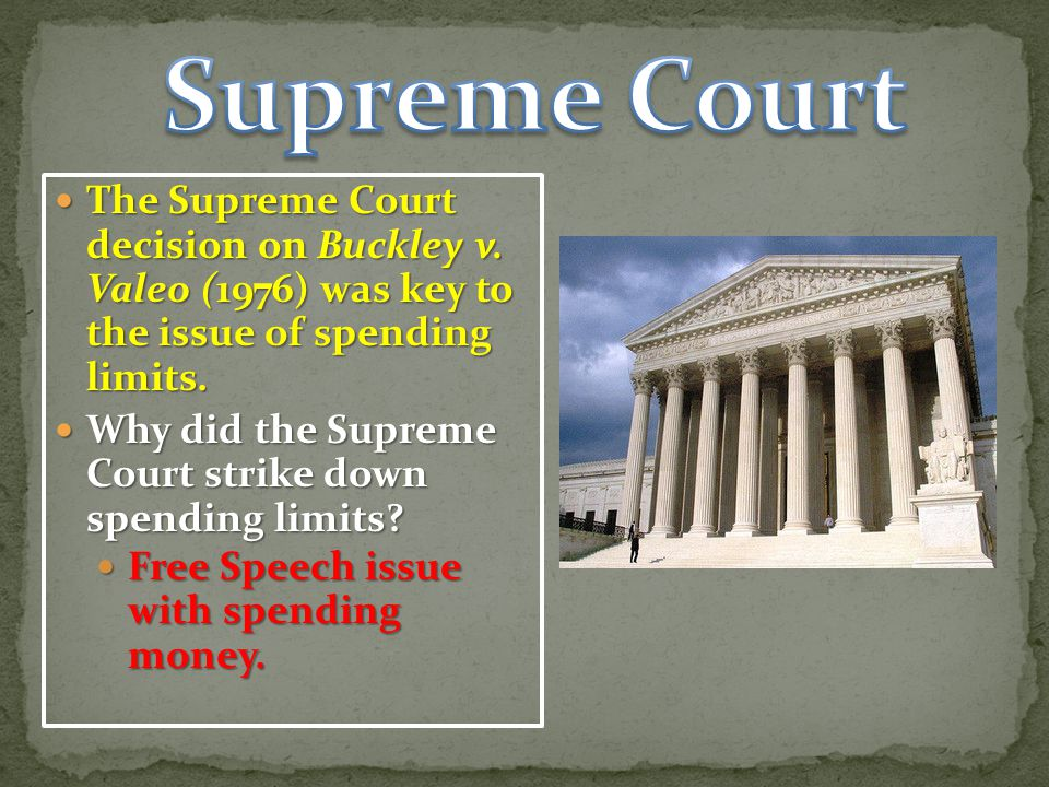 Supreme Court The Supreme Court decision on Buckley v. Valeo (1976) was key to the issue of spending limits.