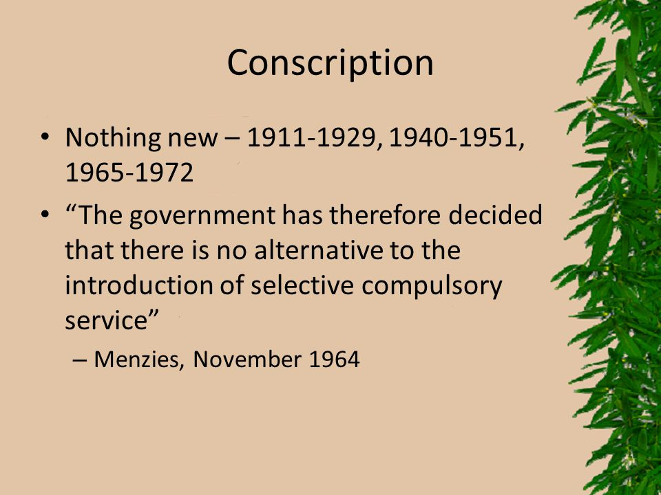 Conscription Nothing new – 1911-1929, 1940-1951, 1965-1972