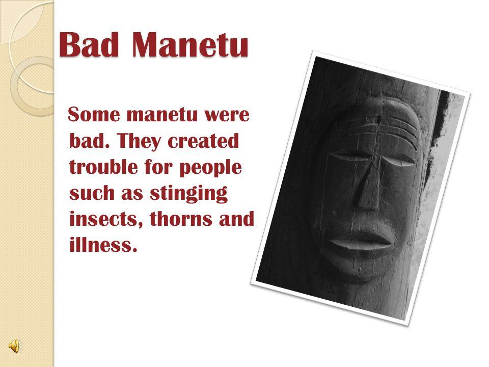 Bad Manetu Some manetu were bad.