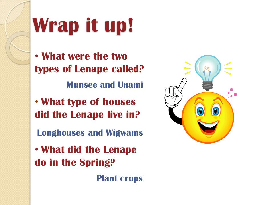 Wrap it up! What were the two types of Lenape called