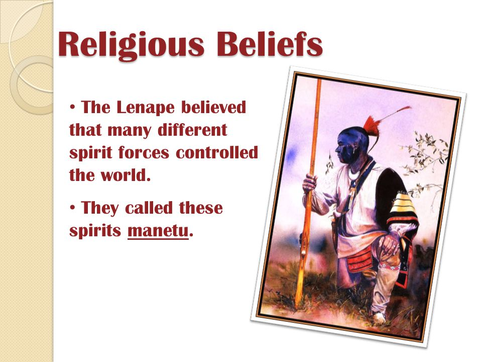 Religious Beliefs The Lenape believed that many different spirit forces controlled the world.