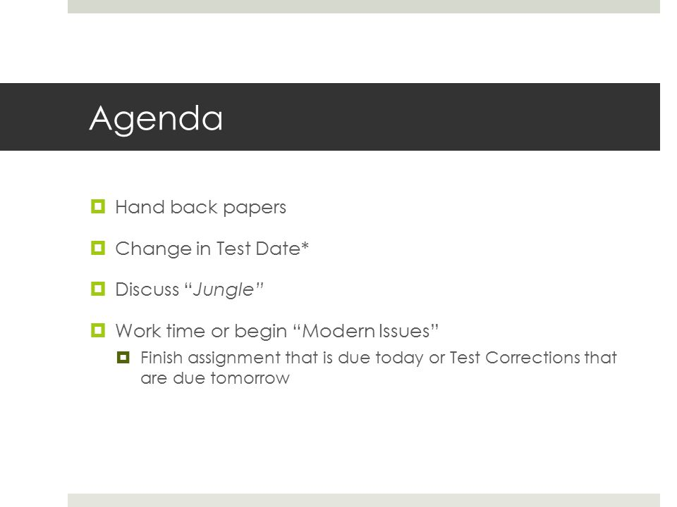 Agenda Hand back papers Change in Test Date* Discuss Jungle