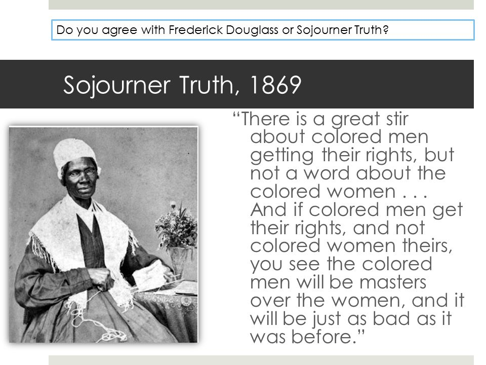 Do you agree with Frederick Douglass or Sojourner Truth