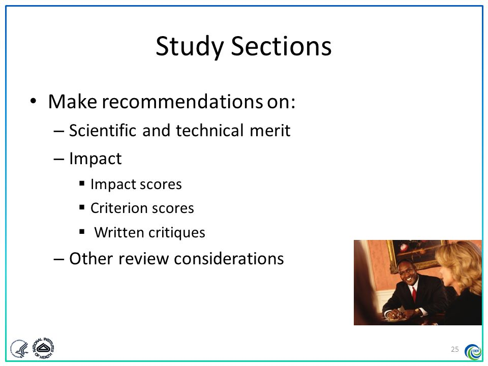 Study Sections Make recommendations on: Scientific and technical merit