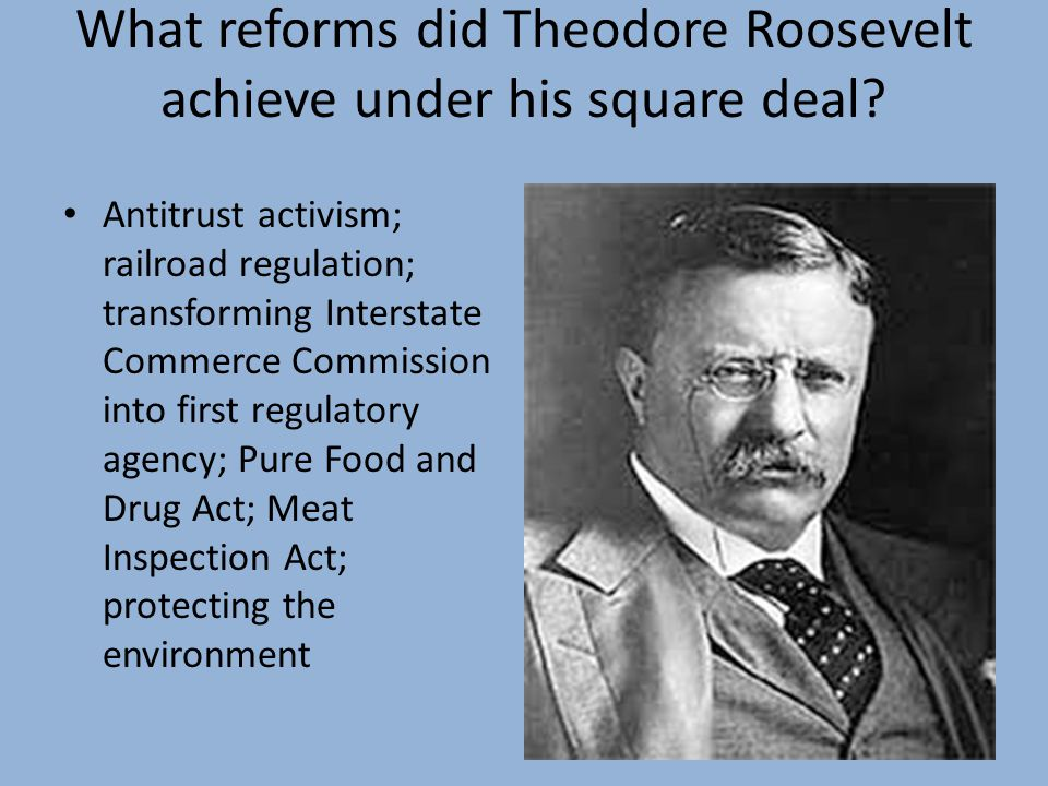 What reforms did Theodore Roosevelt achieve under his square deal