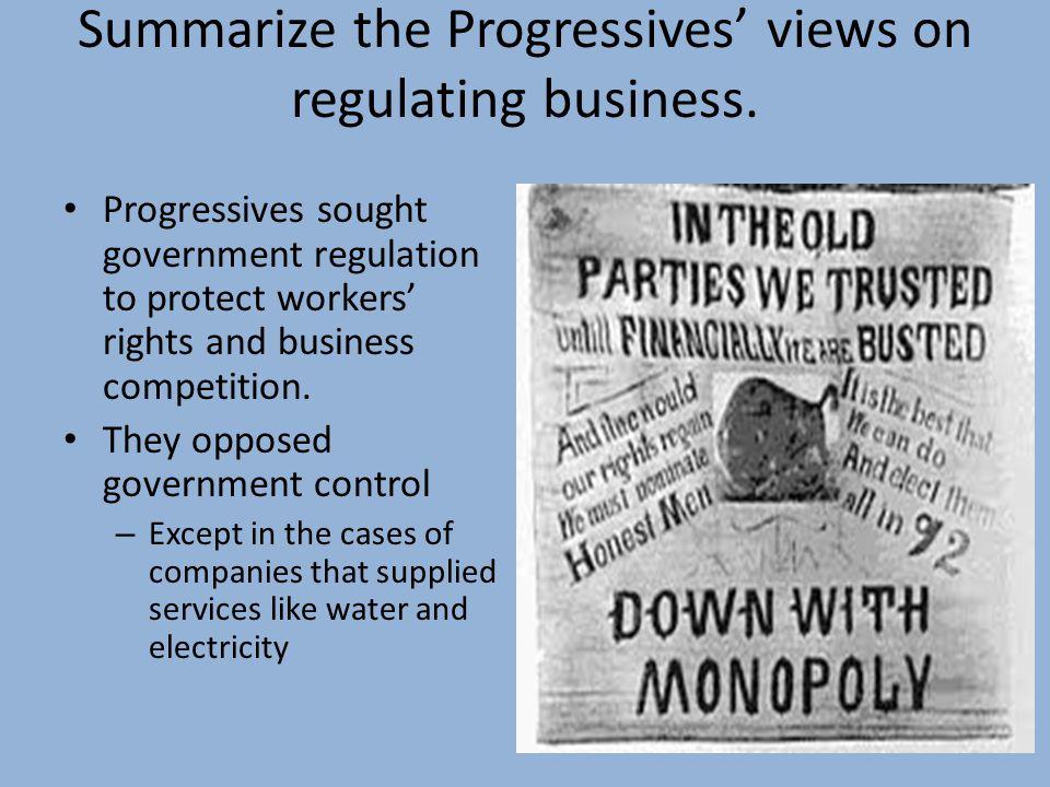 Summarize the Progressives' views on regulating business.