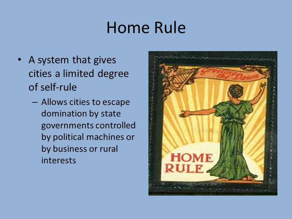 Home Rule A system that gives cities a limited degree of self-rule