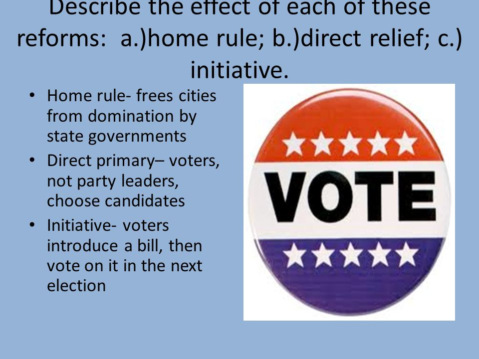 Describe the effect of each of these reforms: a. )home rule; b