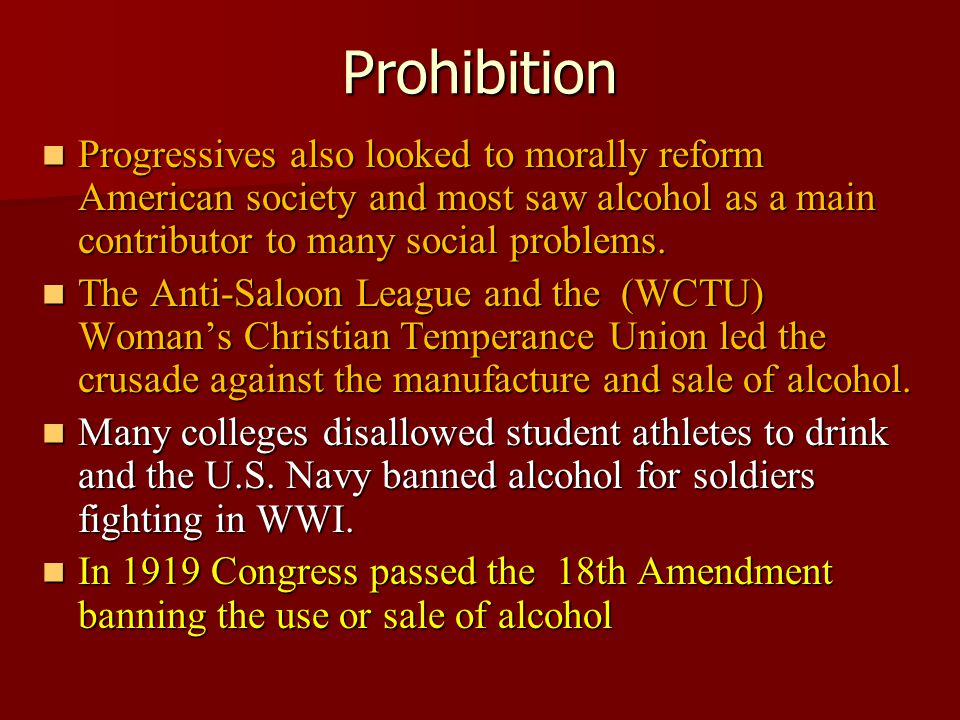 Prohibition Progressives also looked to morally reform American society and most saw alcohol as a main contributor to many social problems.