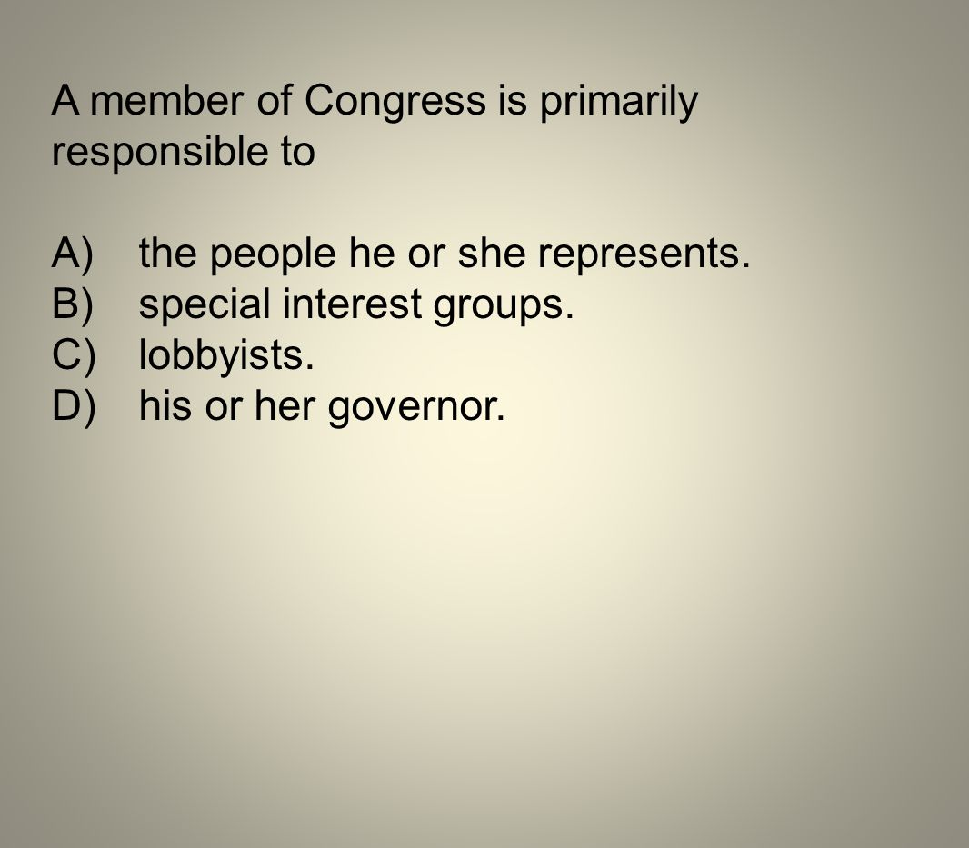 A member of Congress is primarily responsible to