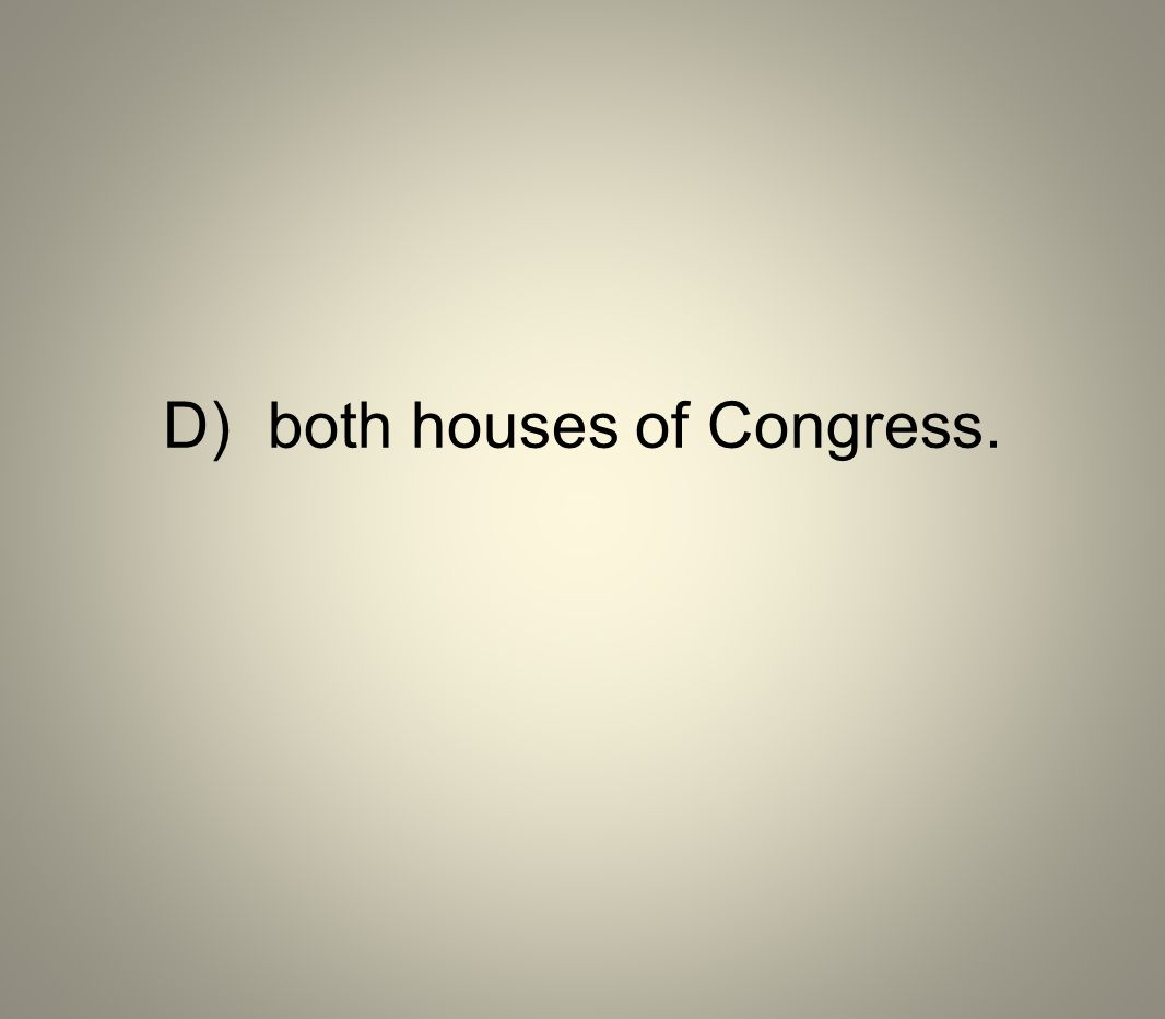 D) both houses of Congress.