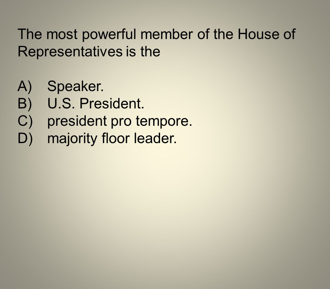 The most powerful member of the House of Representatives is the