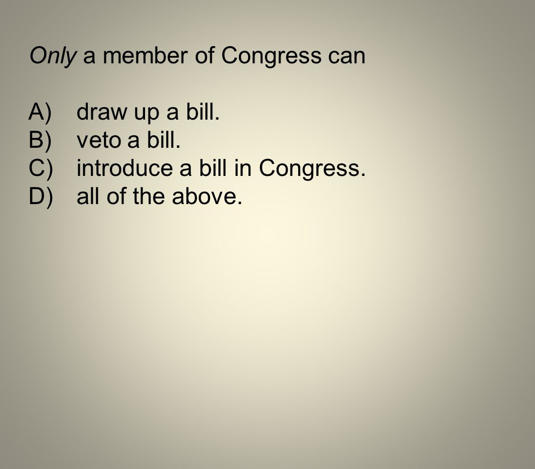 Only a member of Congress can
