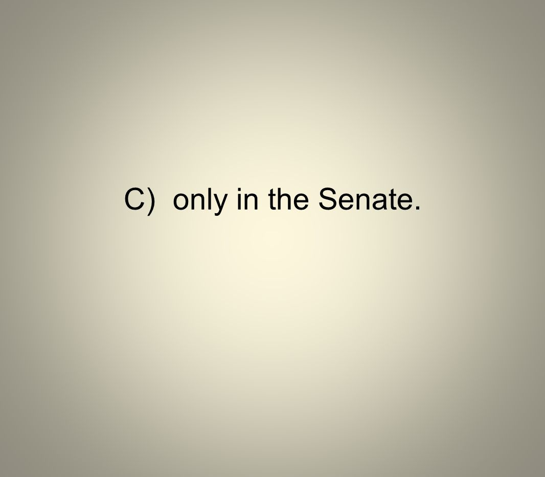 C) only in the Senate.
