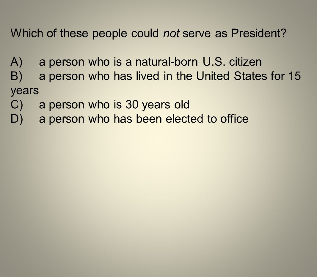 Which of these people could not serve as President
