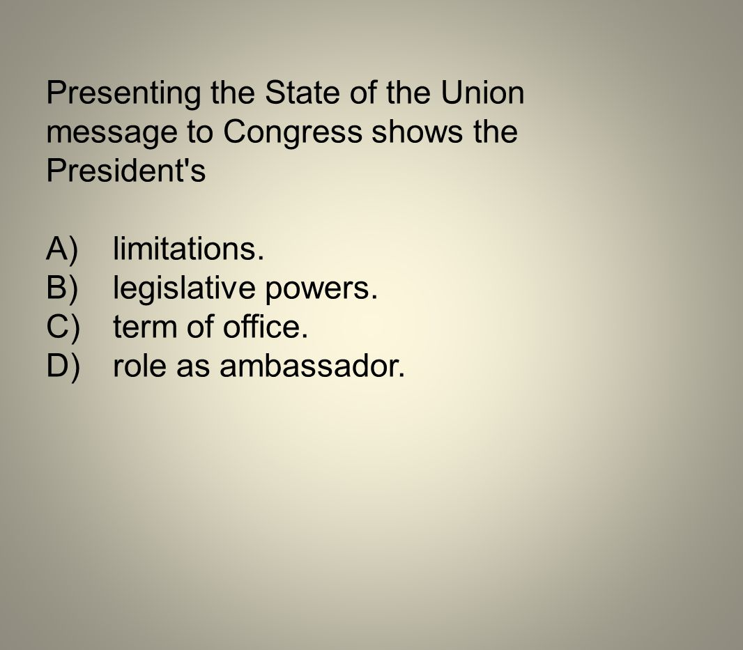 Presenting the State of the Union message to Congress shows the President s