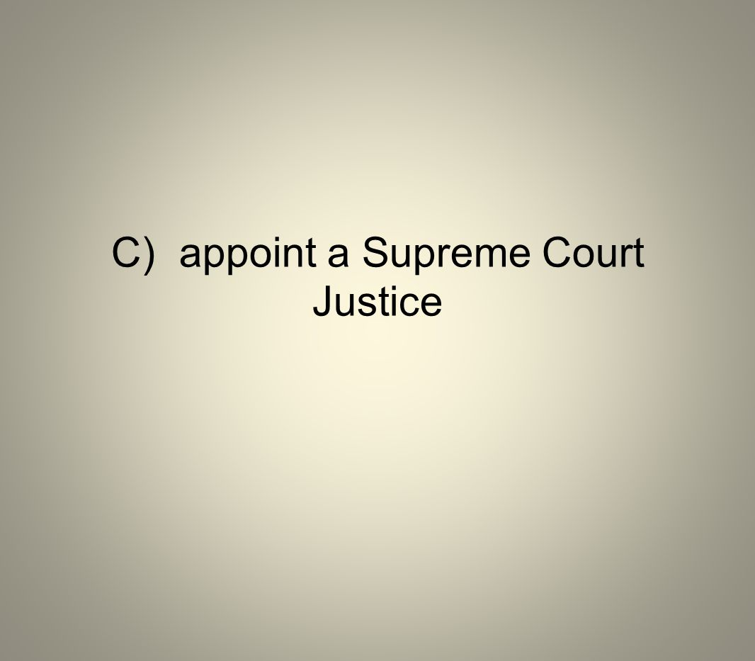 C) appoint a Supreme Court Justice
