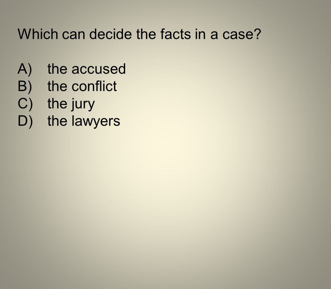 Which can decide the facts in a case