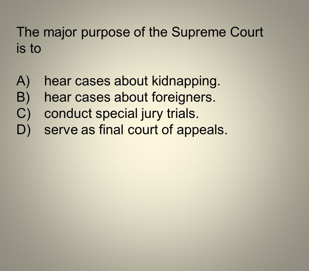 The major purpose of the Supreme Court is to