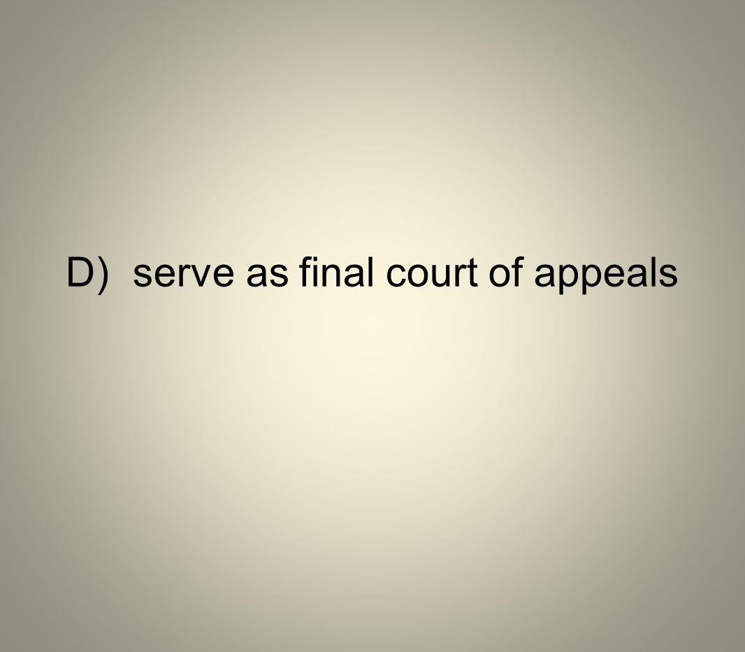 D) serve as final court of appeals
