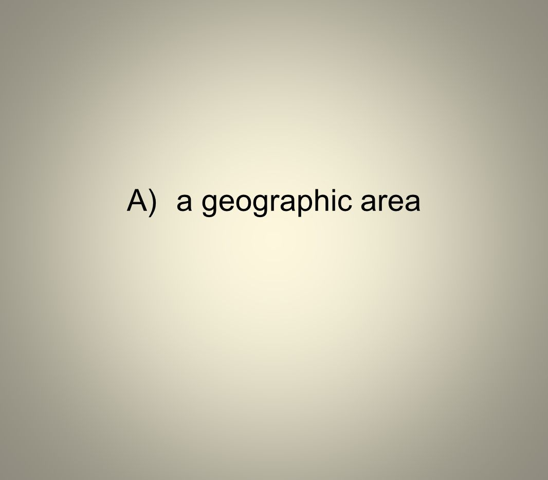 A) a geographic area