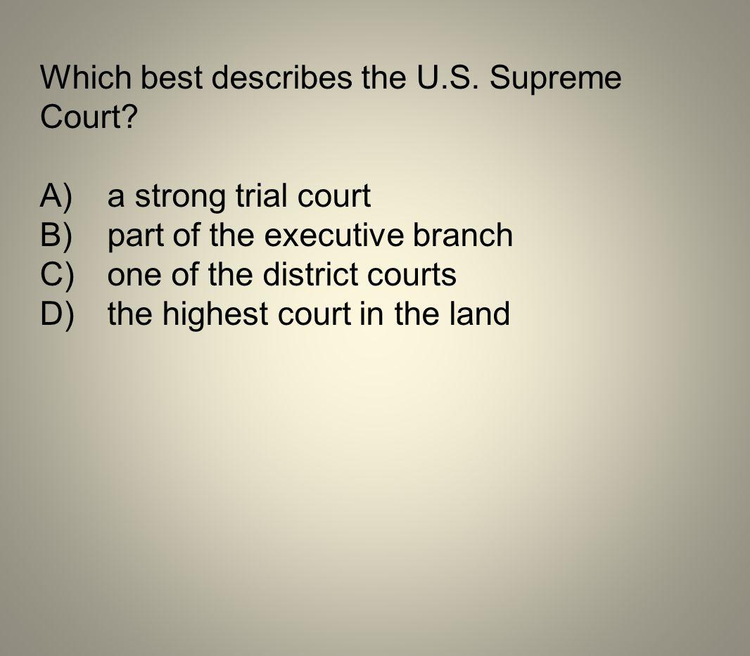 Which best describes the U.S. Supreme Court