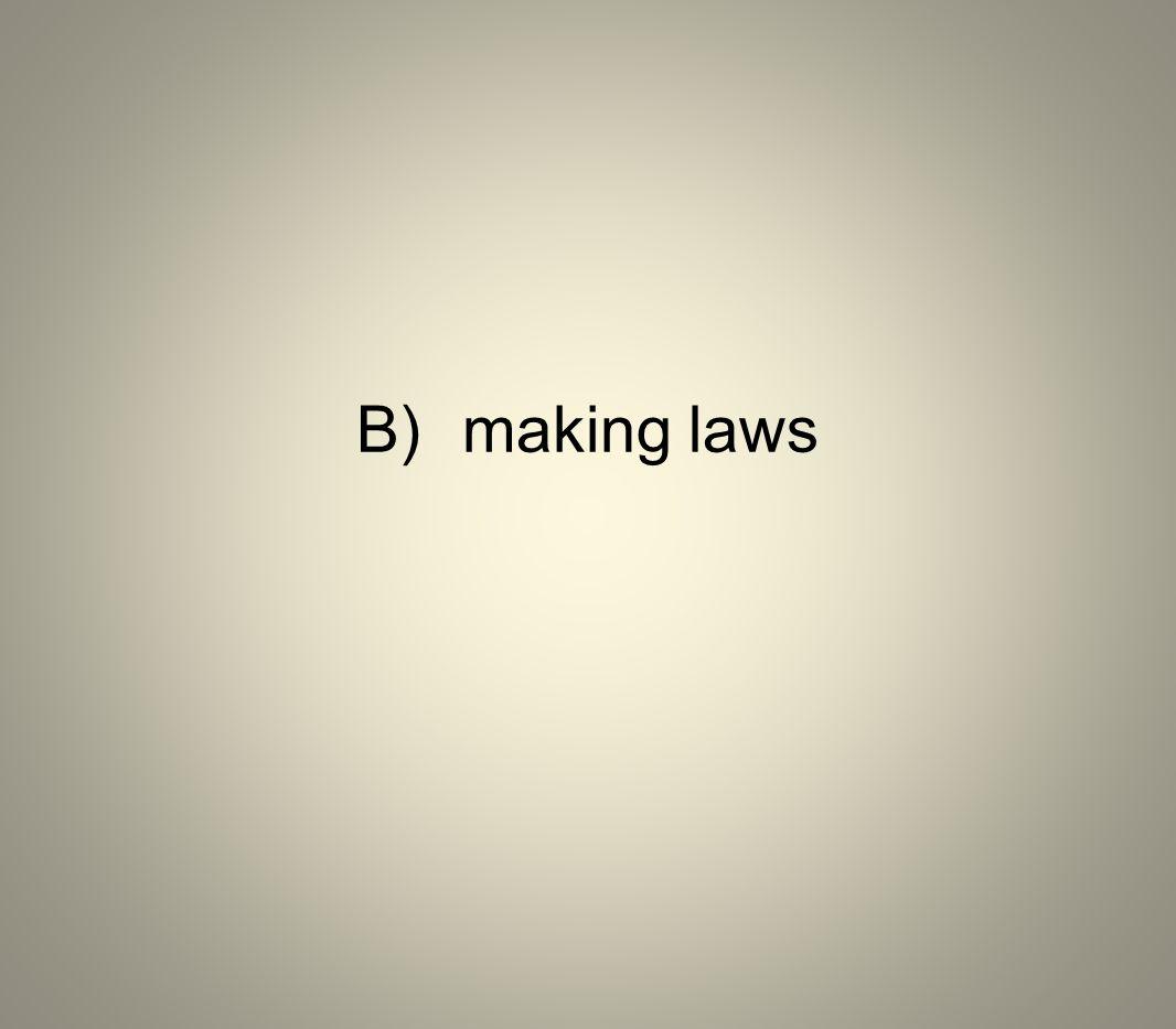B) making laws