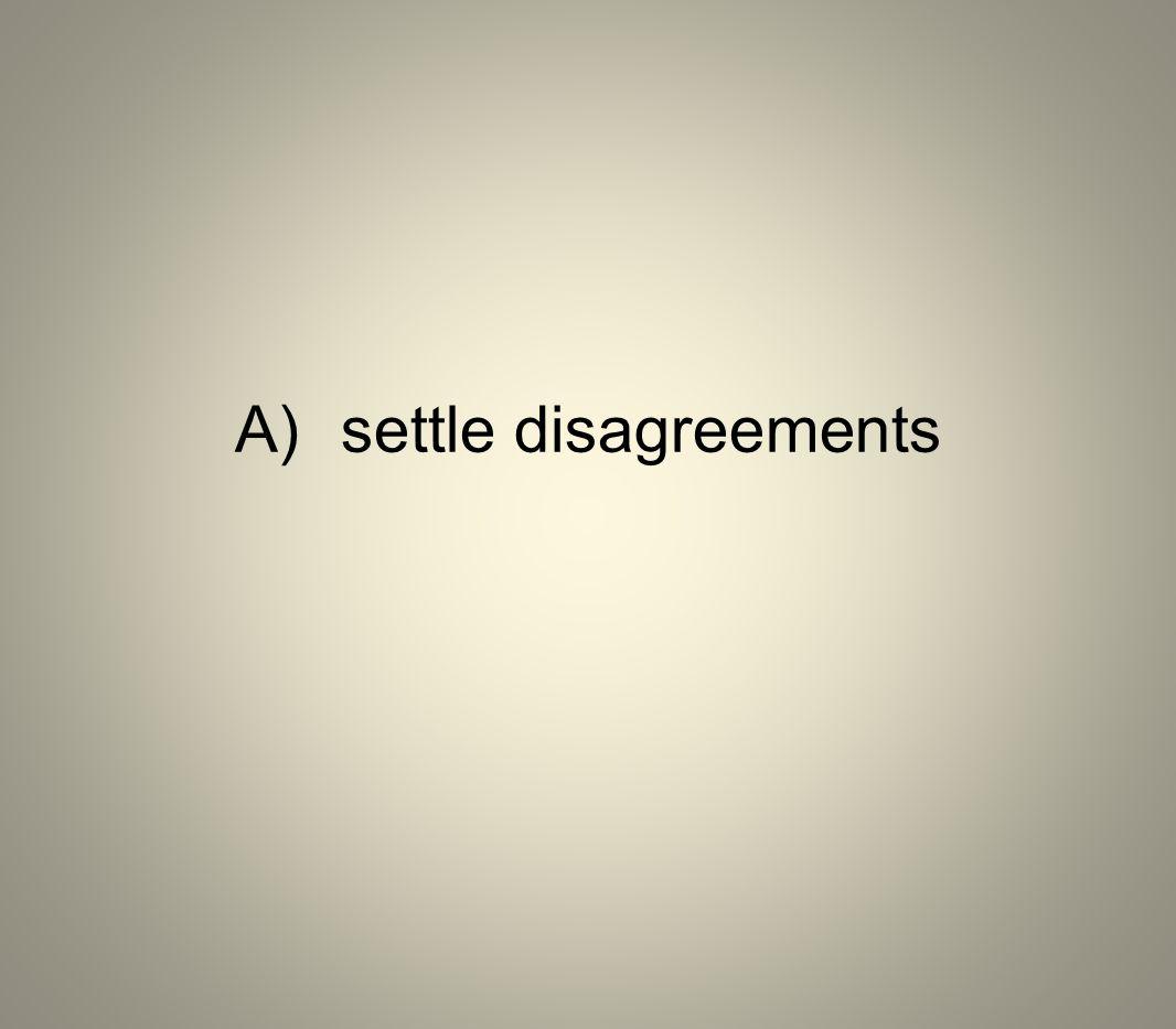 A) settle disagreements